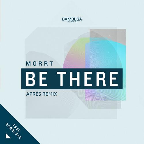 MORRT - Be There (Après Remix) [FREE DL]