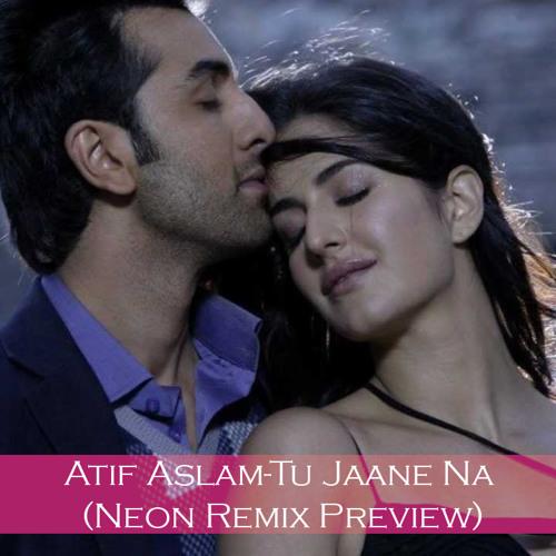 Atif Aslam - Tu Jaane Na(Neon Remix Preview)