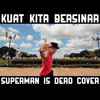 Kuat Kita Bersinar (Superman Is Dead Cover) mp3