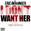 I Don't Want Her (Remix) - Eric Bellinger feat. Trey Songz