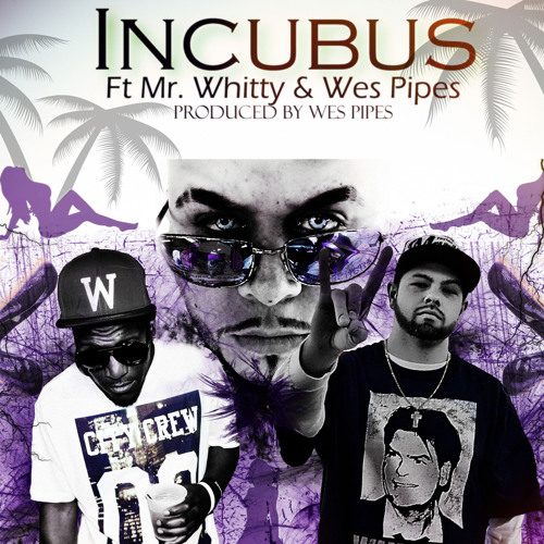 Incubus Ft Mr. Whitty, Wes Pipes