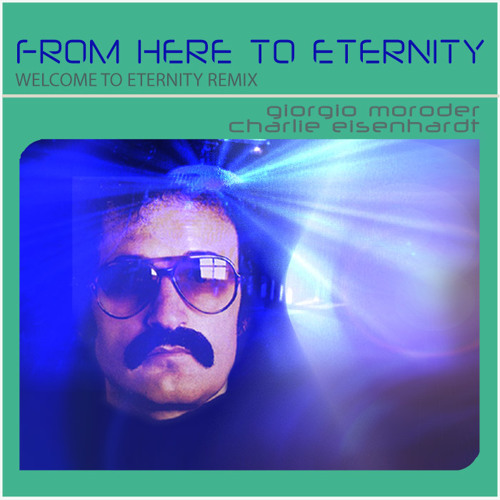 From Here to Eternity [eisenhardt WELCOME To ETERNITY RMX]