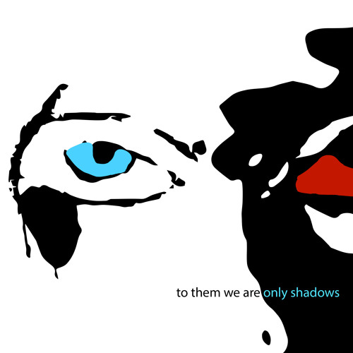 To Them We Are Only Shadows (ata011)