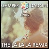 GAMPER & DADONI Ft. DNKR - The+La+La+La+Remix