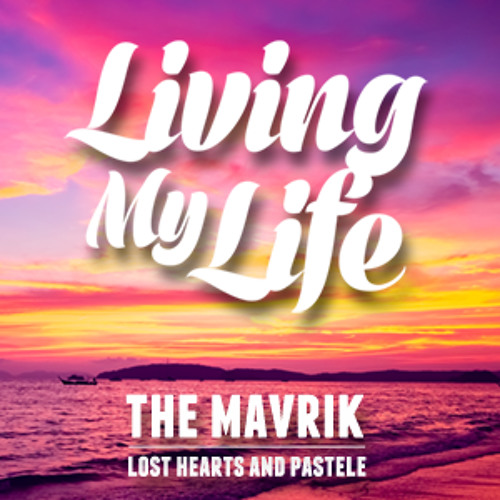 The Mavrik - Pastele And Lost Hearts - Living My Life (Free Download)