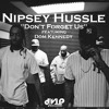 Don't Forget Us Remix Nipsey Hussle Ft Dom Kennedy Prod By King Mezzy