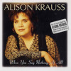 When You Say Nothing At All (alison Krauss)
