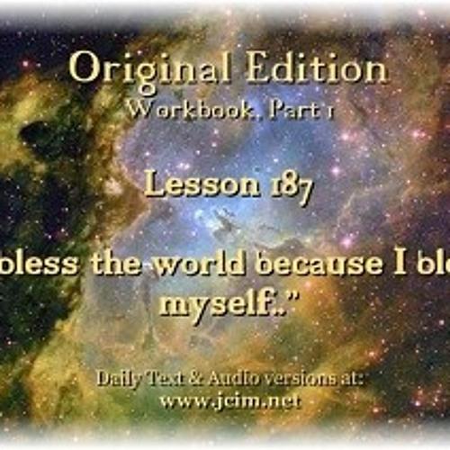 "ACIM Lesson 187 AUDIO ""I bless the world because I bless myself"". ♫ ♪ ♫"