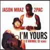 JASON MRAZ & 2PAC - I'M YOURS [O'ANIMAL DJ REGGAE REMIX]