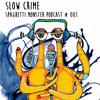 Spaghetti Monster Podcast # 001 - SLOW CRIME
