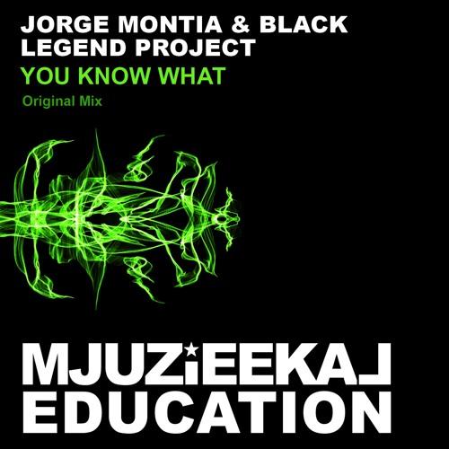 OUT NOW! Jorge Montia & Black Legend Project - You Know What (Original Mix)