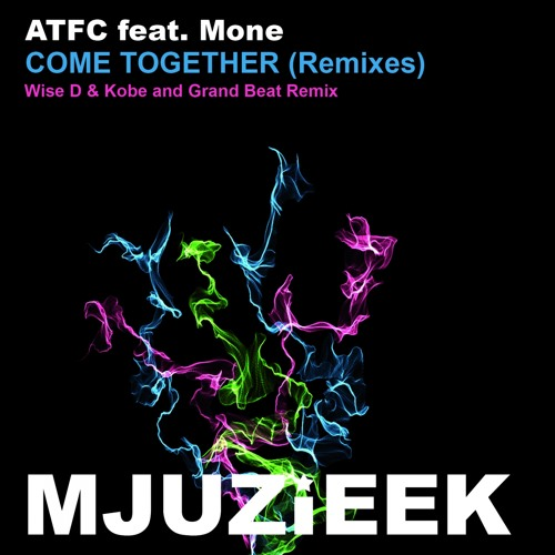 OUT NOW! ATFC feat. Mone - Come Together (Wise D & Kobe Remix)