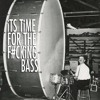 It´s time for the fuckin bass SET
