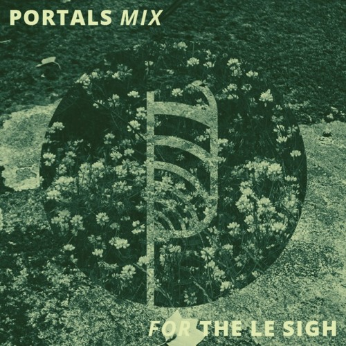 Guest Mix: THE LE SIGH – Portals Curated