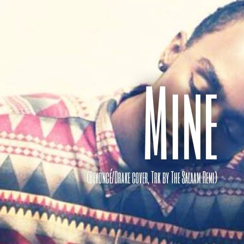 Mine (Beyoncé/Drake cover)
