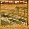 Tripmaster Monkey - Shutter's Closed