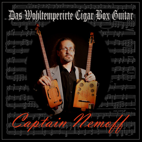 """Capt. Nemoff """"Das Wohltemperirte Cigar Box Guitar"""""""