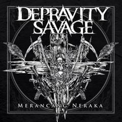 DEPRAVITY SAVAGE - MERANCANG NERAKA