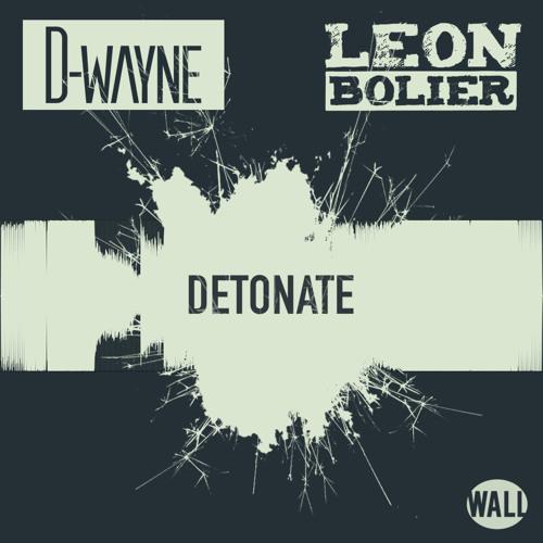 D-wayne & Leon Bolier - Detonate (OUT NOW)