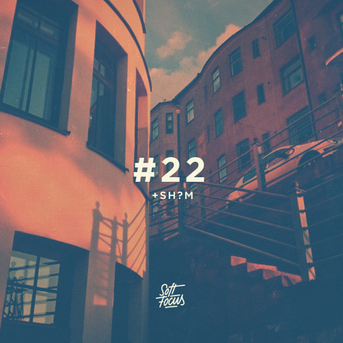 Soft Focus Radio 22 | Sh?m Guest Mix