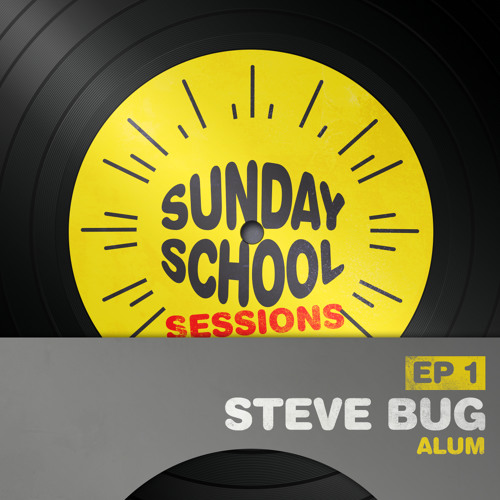 Steve Bug | Sunday School Sessions: Episode 001