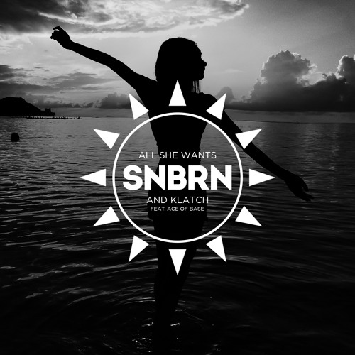 Ace of Base - All She Wants (SNBRN X KLATCH Remix)