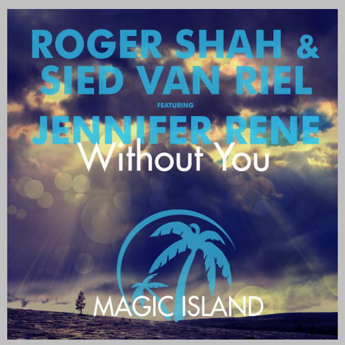 Roger Shah & Sied van Riel Ft Jennifer Rene - Without You (Original Mix)