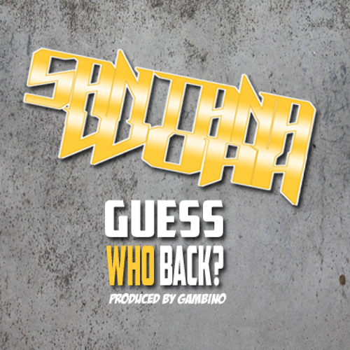 Santana Woah - Guess Who Back?
