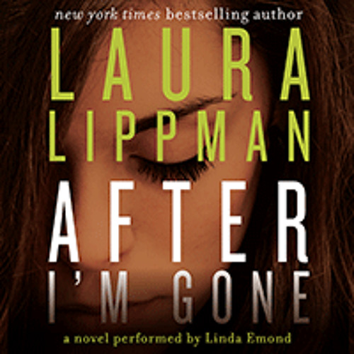 AFTER I'M GONE By Laura Lippman, Read By Linda Emond