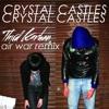 Crystal Castles - Air War (Third Karhan Remix)