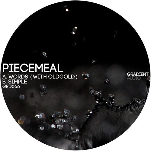Piecemeal & OldGold - Words (Clip) [Out now via Gradient Audio]