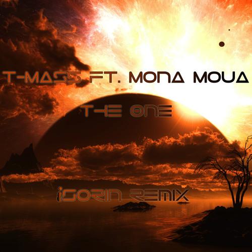 T - Mass - The One Ft. Mona Moua (iSorin Remix)