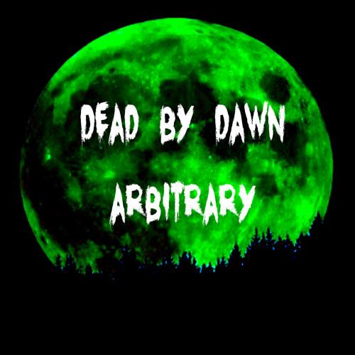 ARBITRARY - DEAD BY DAWN