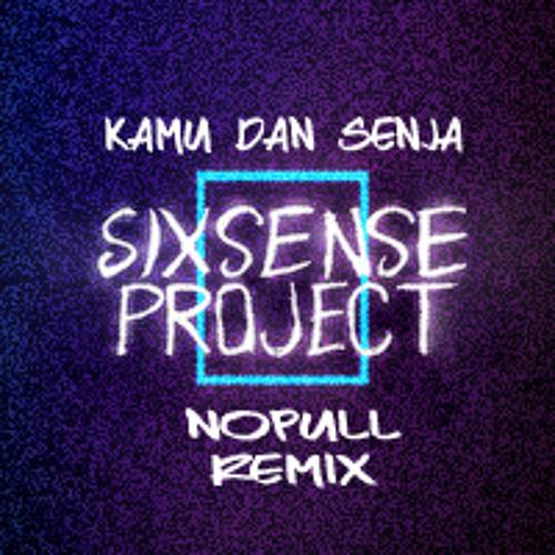 Sixsense Project - Kamu Dan Senja (Nopull Remix)
