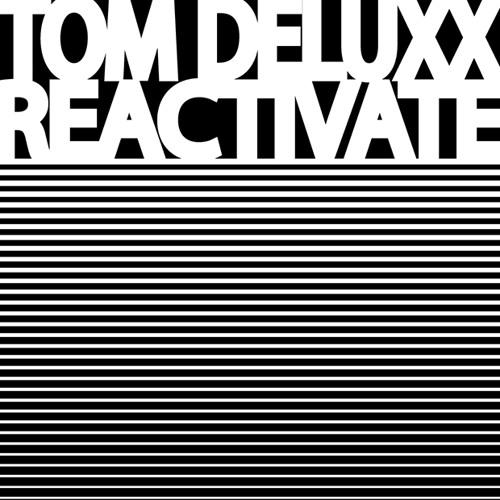 """Tom Deluxx """"Reactivate (Gooseflesh Remix)"""" *192kbps full preview*"""