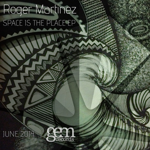 Roger Martinez - Space Is The Place | July 14th 2014 on Gem Records