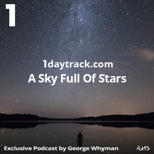 Exclusive Mix #22 | George Whyman - A Sky Full Of Stars | 1daytrack.com