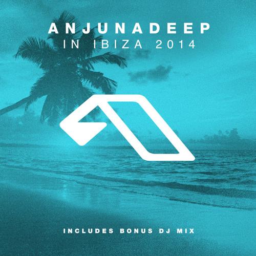 Anjunadeep In Ibiza 2014 (Bonus DJ Mix)