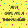 Just Give Me A Download