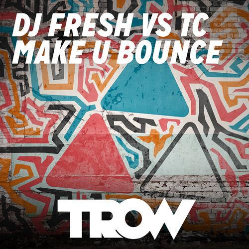 DJ Fresh Vs TC - Make U Bounce (TROW Bootleg)