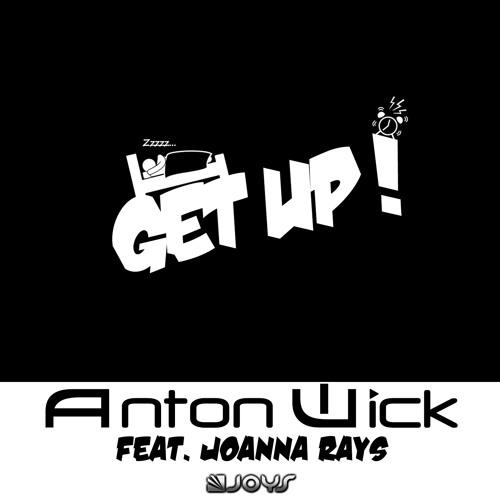 ANTON WICK FEAT JOANNA RAYS - Get Up! (Radio Edit)
