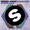 Michael Woods ft. Lauren Dyson - In Your Arms (Pete Tong Rip) [Available July 14]