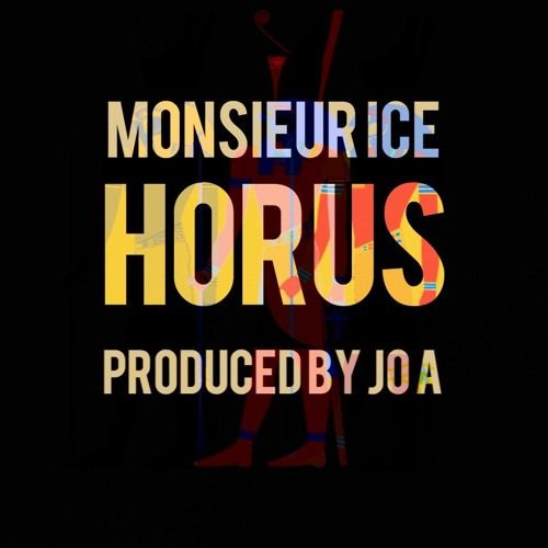 HORUS (PROD BY JO A )- Monsieur Ice