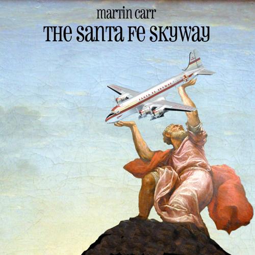 Martin Carr - The Santa Fe Skyway (radio edit)