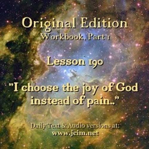 "ACIM LESSON 190 AUDIO ""I choose the joy of God instead of pain"". ♫ ♪ ♫"