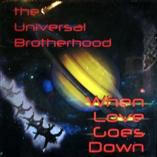 The Universal Brotherhood  When Love Goes Down