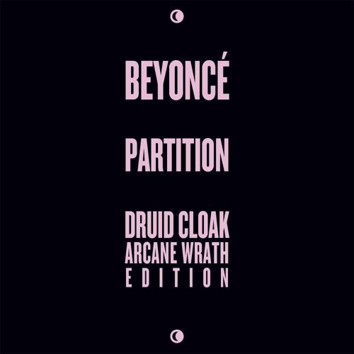 """Beyoncé - """"Partition"""" (Druid Cloak's Arcane Wrath Edition)"""