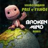 Legião Urbana - Pais e Filhos (BROKEN MIND Remix)- FREE DOWNLOAD