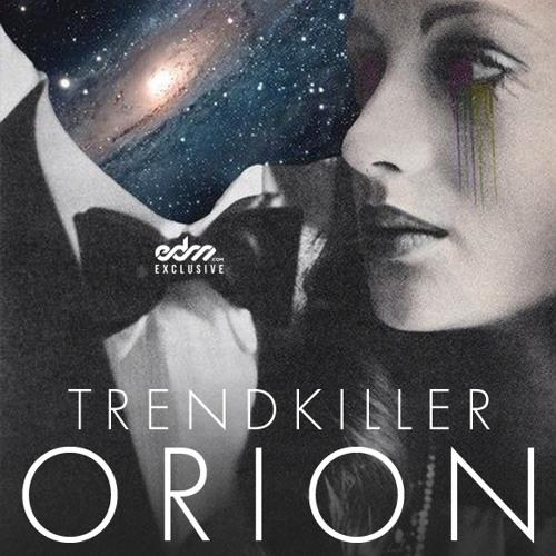 Trendkiller - Orion [EDM.com Exclusive]