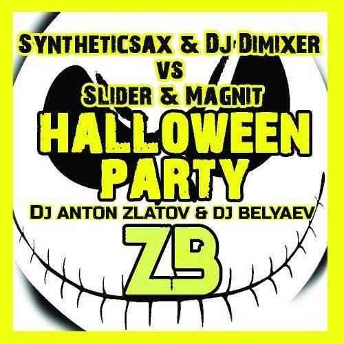 Syntheticsax & DJ DimixeR vs. Slider & Magnit - Halloween Party (Dj Anton Zlatov & Dj Belyaev)